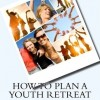How To Plan A Youth Retreat book